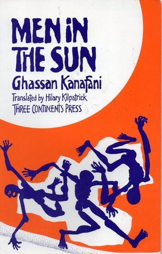 essays kanafani ghassan men in the sun In her biographical essay, karen e riley mentions that in a letter shortly after the publication of men in the sun, kanafani wrote: now the advice from my friends to pay less attention to journalism is growing stronger.